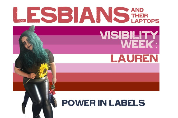 A young woman with a walker stands in front of the lesbian pride flag. The image states, lesbians and their laptops, visibility week, Lauren. Power in labels.