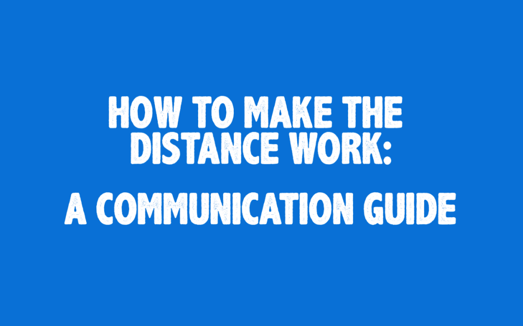 The image states, how to make the distance work, a communication guide.