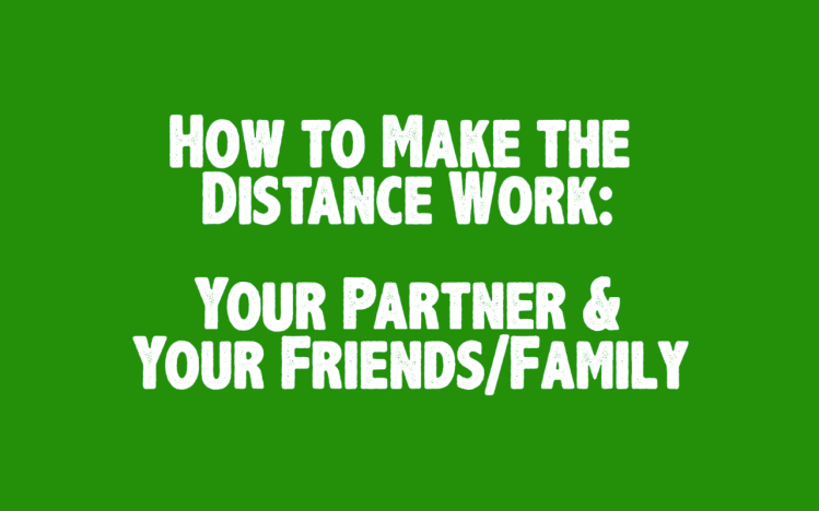 The image states, how to make the distance work, your partner and your friends and family.