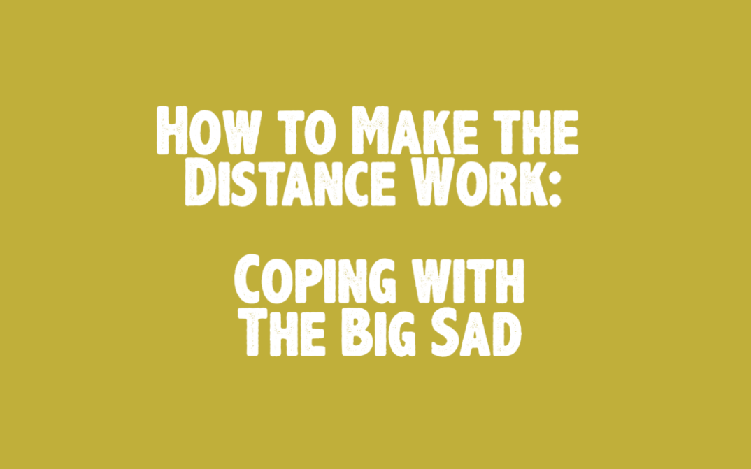 The image states, How to make the distance work, coping with the big sad.