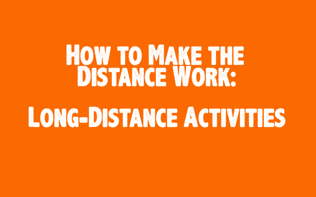 The image states, how to make the distance work, long distance activities.