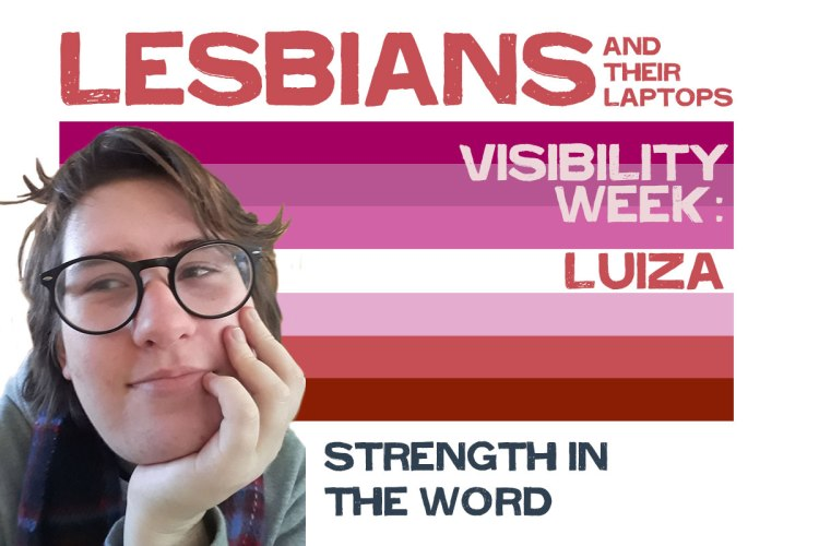 A woman stands in front of a graphic lesbian flag. The image states, lesbians and their laptops, visibility week, Luiza. Strength in the word.
