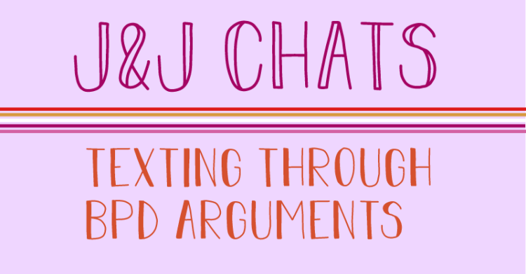 the title image states, J and J chats. texting through bpd arguments.