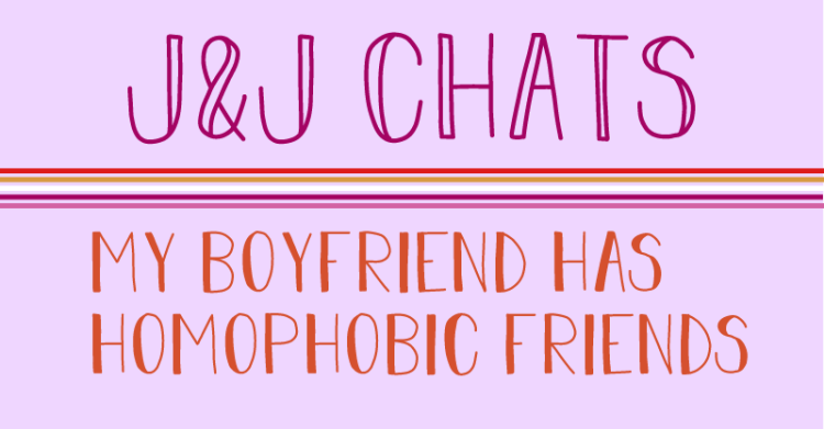 the image states, J and J chats, my boyfriend has homophobic friends.