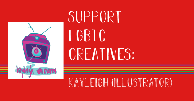 The image states, support lgbtq creatives, kayleigh, illustrator.