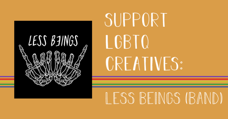The title states, support lgbtq creatives, less beings, band.
