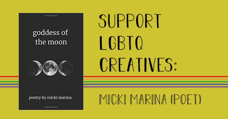 The image states, support lgbtq creatives, Micki Marina, poet. A book cover states, goddess of the moon, poetry by micki marina. The book cover has 3 moon phases as follows. First cresent, full, last cresent.