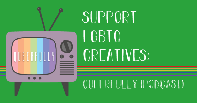 The image states, Support LGBTQ creatives, queerfully, podcast. The queerfully logo is a retro TV with antennaes and rainbow TV bars.