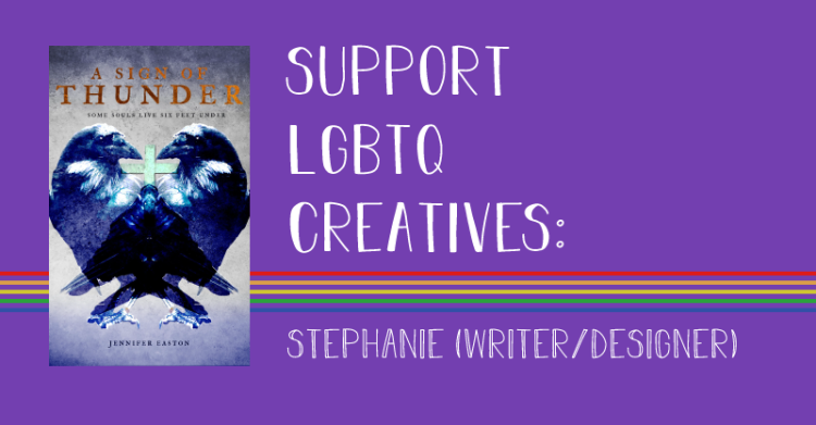 The title states, support lgbtq creatives, Stephanie, writer and designer.