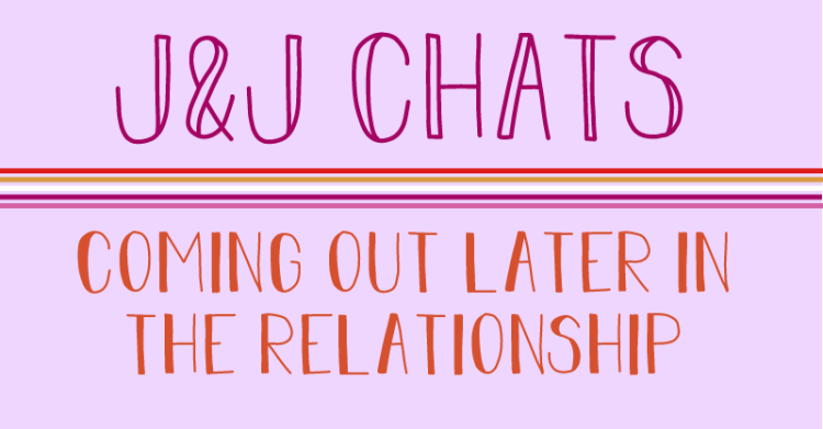 The title image states, J and J chats, coming out later in the relationship.