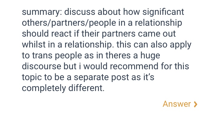 The anonymous request states the following. Summary, discuss about how significant others or partners or people in a relationship should react if their partners came out whilst in a relationship. this can also apply to trans people as there's a huge discourse but I would recommend for this topic to be a separate post as it's completely different.