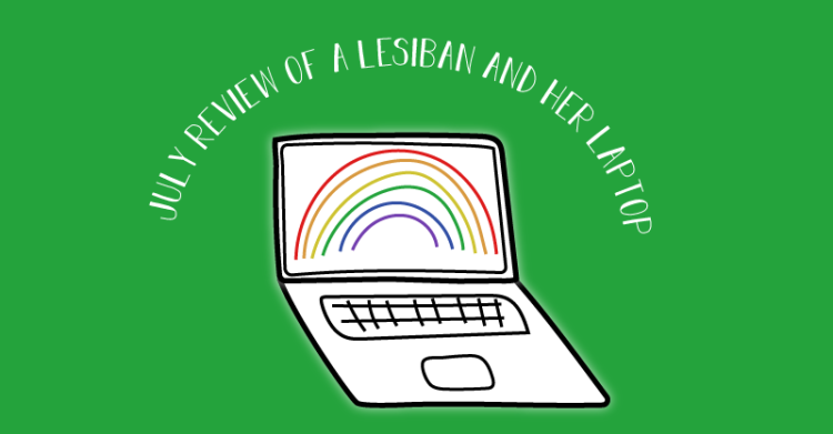 The image title states, July review of a lesbian and her laptop.
