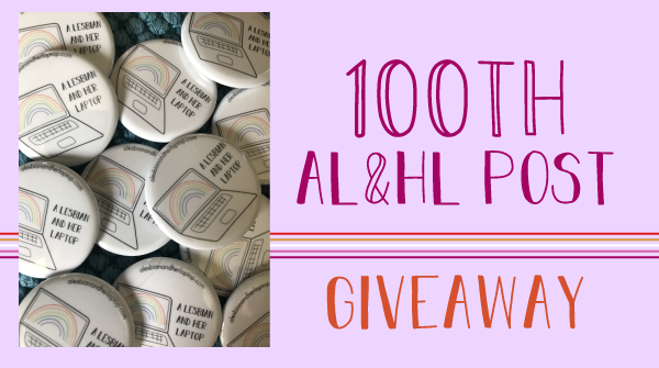 The title states, one hundredth A L and H L post giveaway. Beside the title is a photo of buttons with the blog logo and title.