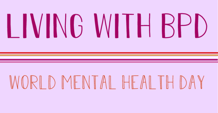 The title states, living with B P D. World mental health day.