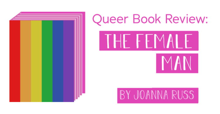 The title states, queer book review, the female man, by joanna russ.