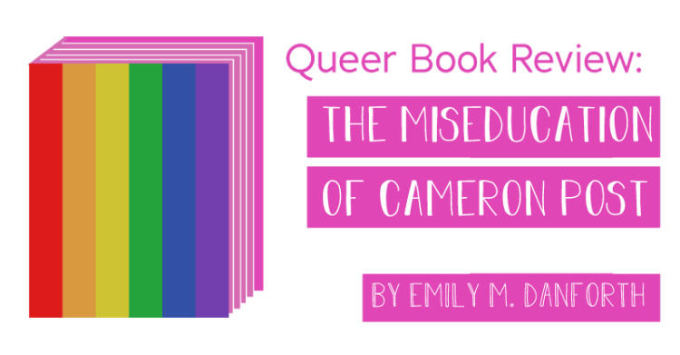 The title states, queer book review, the miseducation of cameron post, by emily m. danforth.
