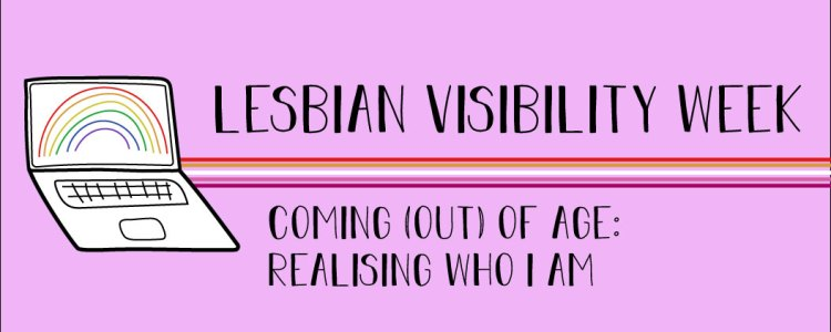 The title states, lesbian visibility week. Coming out of age, realising who I am.
