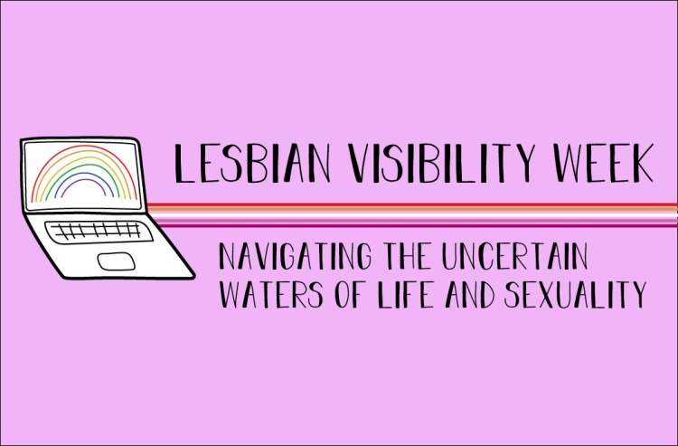 The title states, Lesbian Visibility Week. Navigating the uncertain waters of life and sexuality.