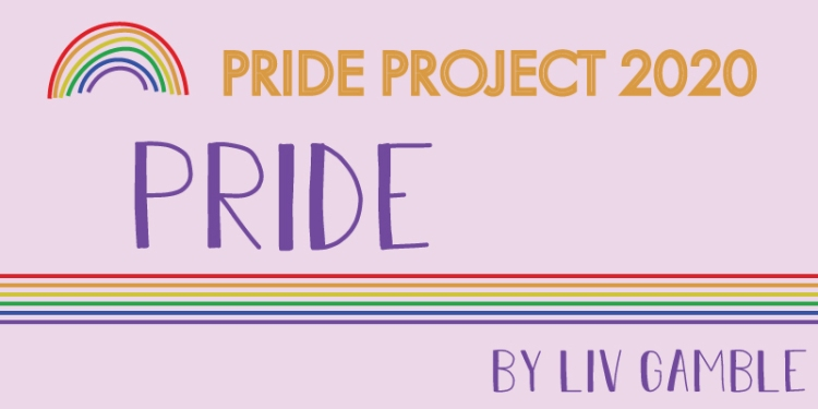 A rainbow icon includes the following title. Pride Project 2020. Pride by Liv Gamble.