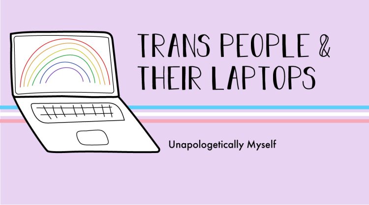 The AL&HL logo includes the trans pride colors. The title states as follows. Trans people and their laptops. Unapologetically Myself.