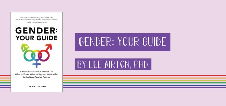 A book title states, gender, your guide, by lee airton, P H D.