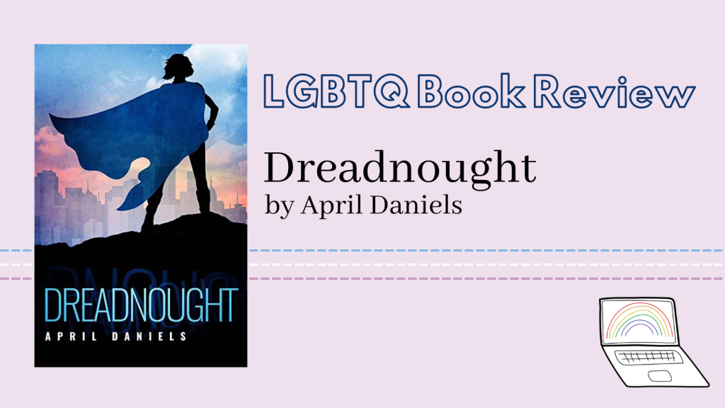 A book cover for the novel, Dreadnought by April Daniels, has a girl wearing a cape overlooking a city. Beside the book states, LGBTQ Book Review.