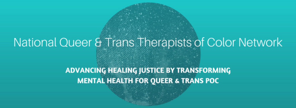 A website banner states as follows. National Queer and Trans Therapists of Color Network. Advancing healing justice by transforming mental healthy for queer and trans POC.