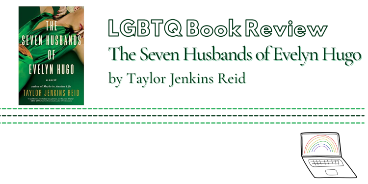 LGBTQ Book Review. The Seven Husbands of Evelyn Hugo by Taylor Jenkins Reid.